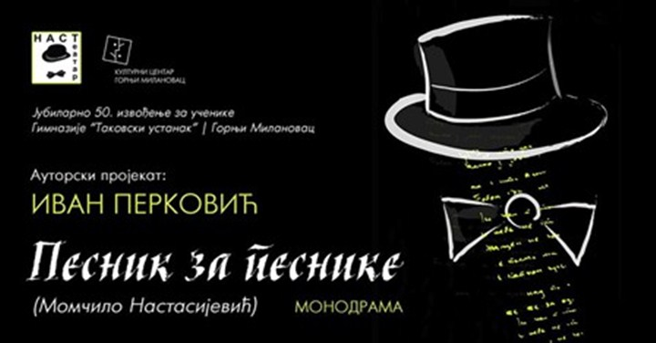 Pozorišna predstava monodrama: PESNIK ZA PESNIKE - Momčilo Nastasijević u KC G. Milanovac!!!