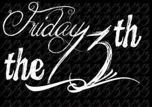 Petak 13. mnogi u svetu smatraju baksuznim danom u godini-ISTINA ili SUJEVERJE!!!