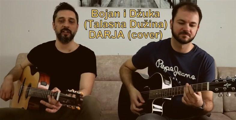 Bojan i DŽuka iz Talasne Dužine snimili cover DARJA !!!