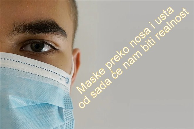 Maske preko nosa i usta od sada će nam biti realnost svuda - U zatvorenom, ali i na otvorenom prostoru !!!